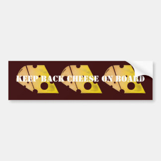 Keep Back Cheese (on) Board Bumper Sticker