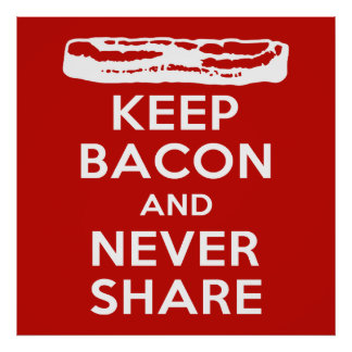 Keep Bacon and Never Share Poster