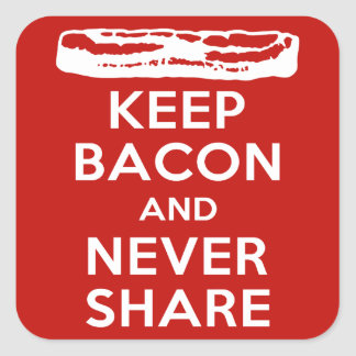 Keep Bacon and Never Share Square Sticker