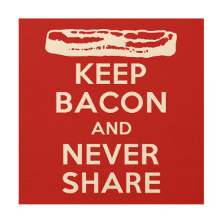 Keep Bacon and Never Share Wood Print