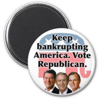 Keep bankrupting America: Vote Rebublican Magnet