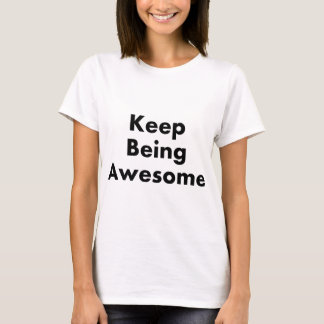 Keep Being Awesome T-shirts