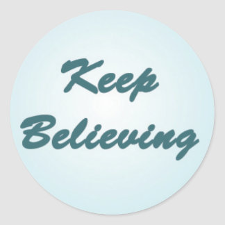 Keep Believing on Blue Classic Round Sticker