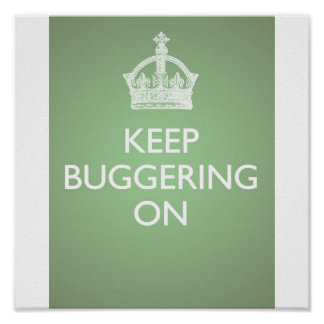 Keep Buggering On - Cucumber Green Poster