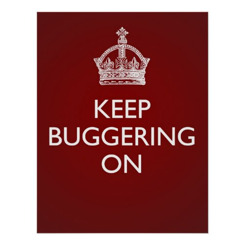 Keep Buggering On _ Deep Red Poster