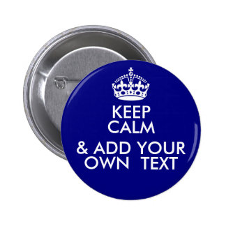 Keep Calm (& ADD YOUR OWN MESSAGE) Pinback Button