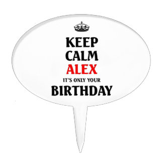 Keep calm alex it's only your birthday cake topper