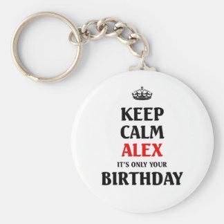 Keep calm alex it's only your birthday keychain