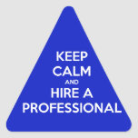 Keep calm and a hire professional