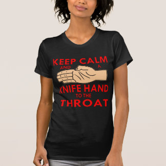 Keep Calm And A Knife Hand To The Throat Tee Shirt