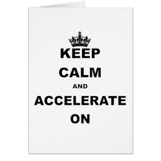 KEEP CALM AND ACCELERATE ON.png Cards