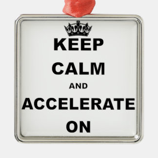 KEEP CALM AND ACCELERATE ON.png Metal Ornament