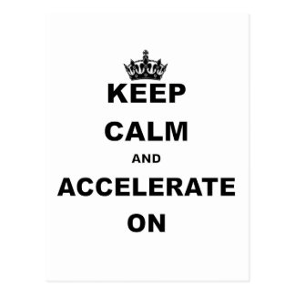 KEEP CALM AND ACCELERATE ON.png Post Card