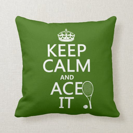 Keep Calm and Ace It (tennis) (in any color) Throw Pillows
