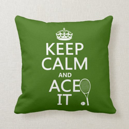 Keep Calm and Ace It tennis in any color Throw Pillow