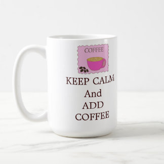 Keep Calm and Add Classic White Coffee Mug