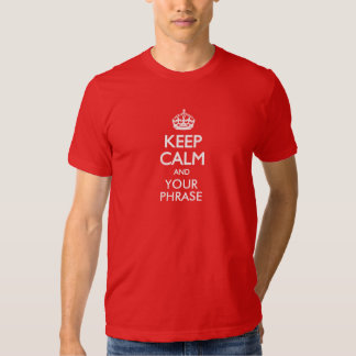 """Keep Calm and """"add your own phrase"""" shirt"""