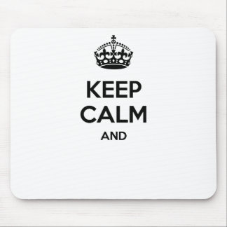Keep calm and ... add your own text here! mouse pad