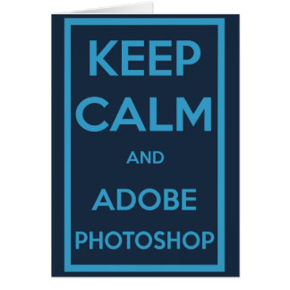 Keep Calm and Adobe Photoshop Card