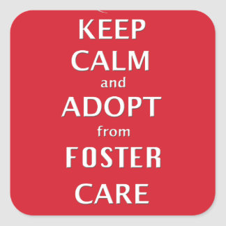 Keep Calm and Adopt from Foster Care Square Sticker