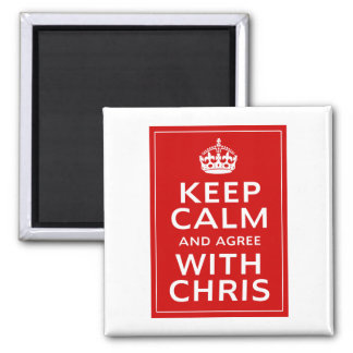 Keep Calm And Agree With Chris 2 Inch Square Magnet
