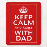Keep Calm And Agree With Dad Mousemat