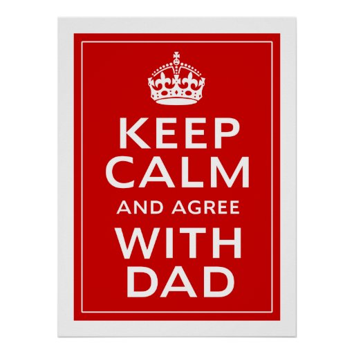 Keep Calm And Agree With Dad Poster