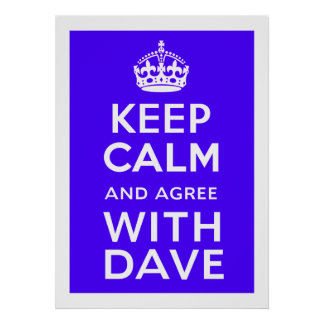 Keep Calm And Agree With Dave ~ U.K Politics Print