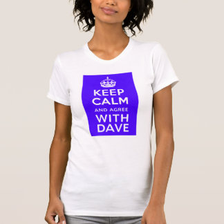 Keep Calm And Agree With Dave ~ U.K Politics T-shirt