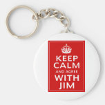 Keep Calm And Agree With Jim Key Chains