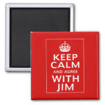 Keep Calm And Agree With Jim Magnets
