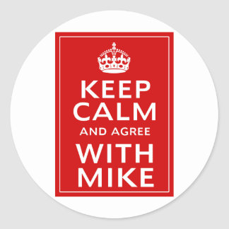 Keep Calm And Agree With Mike Classic Round Sticker