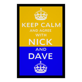 Keep Calm And Agree With Nick And Dave Poster