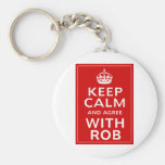 Keep Calm And Agree With Rob Key Chains