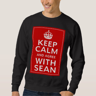 Keep Calm And Agree With Sean Pullover Sweatshirts
