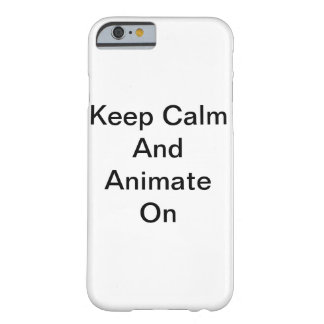 Keep Calm And Animate On Barely There iPhone 6 Case