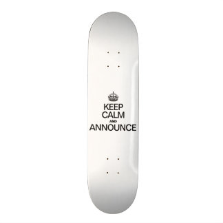 KEEP CALM AND ANNOUNCE CUSTOM SKATE BOARD