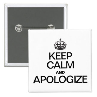 KEEP CALM AND APOLOGIZE PINBACK BUTTON