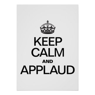 KEEP CALM AND APPLAUD POSTER