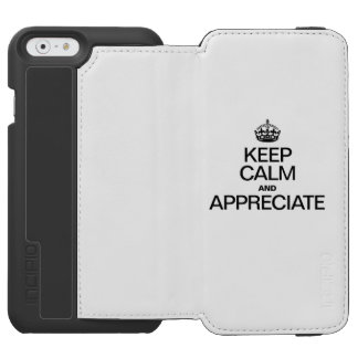 KEEP CALM AND APPRECIATE iPhone 6/6S WALLET CASE
