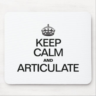 KEEP CALM AND ARTICULATE MOUSE PAD