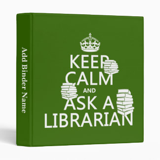Keep Calm and Ask A Librarian (any color) 3 Ring Binder