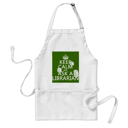 Keep Calm and Ask A Librarian (any color) Apron