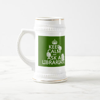 Keep Calm and Ask A Librarian (any color) Beer Stein