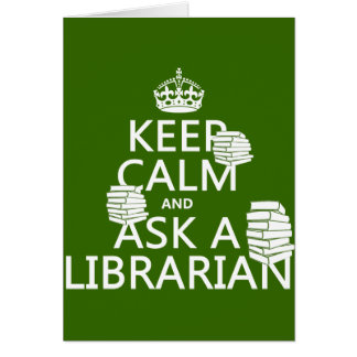Keep Calm and Ask A Librarian (any color) Greeting Cards