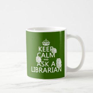 Keep Calm and Ask A Librarian (any color) Coffee Mug