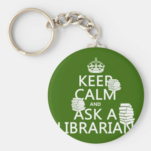 Keep Calm and Ask A Librarian (any color) Keychains
