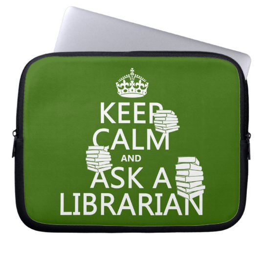 Keep Calm and Ask A Librarian (any color) Laptop Sleeve
