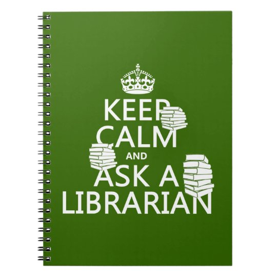 Keep Calm and Ask A Librarian (any color) Notebook