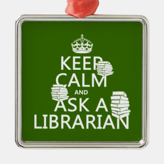 Keep Calm and Ask A Librarian (any color) Square Metal Christmas Ornament